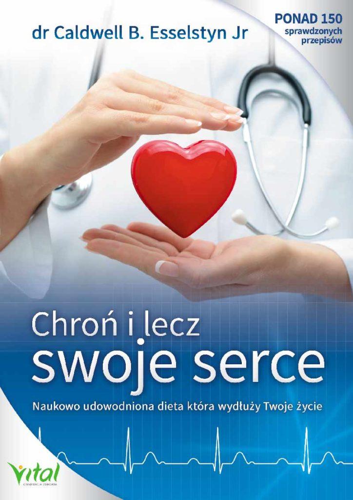 Chroń i lecz swoje serce. Naukowo udowodniona dieta, która wydłuży Twoje życie - Okładka książki