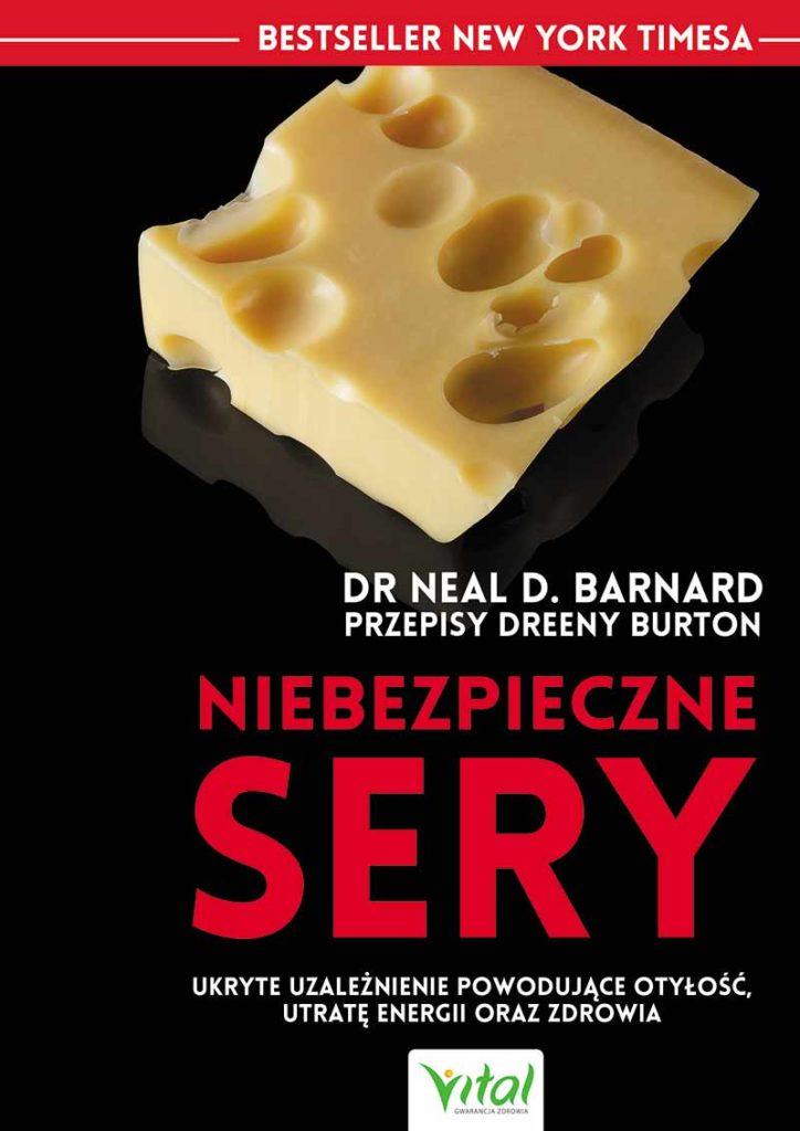Niebezpieczne sery. Ukryte uzależnienie powodujące otyłość, utratę energii oraz zdrowia - Okładka książki