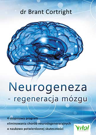 Neurogeneza – regeneracja mózgu. 4-stopniowy program eliminowania chorób neurodegeneracyjnych o naukowo potwierdzonej skuteczności - Okładka książki
