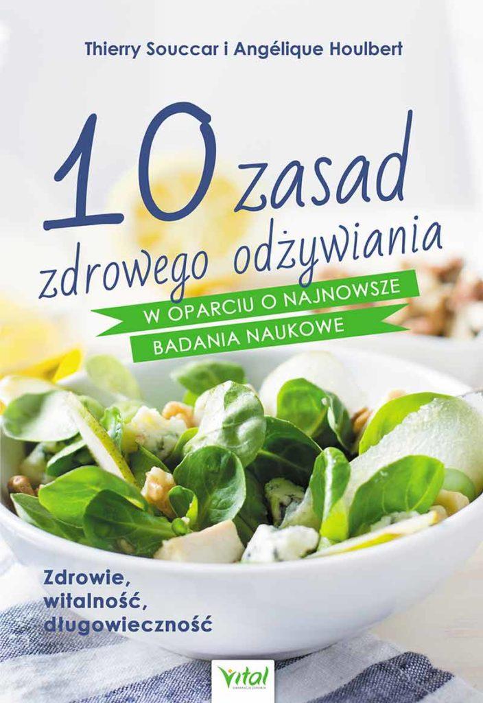 10 zasad zdrowego odżywiania w oparciu o najnowsze badania naukowe. Zdrowie, witalność, długowieczność - Okładka książki