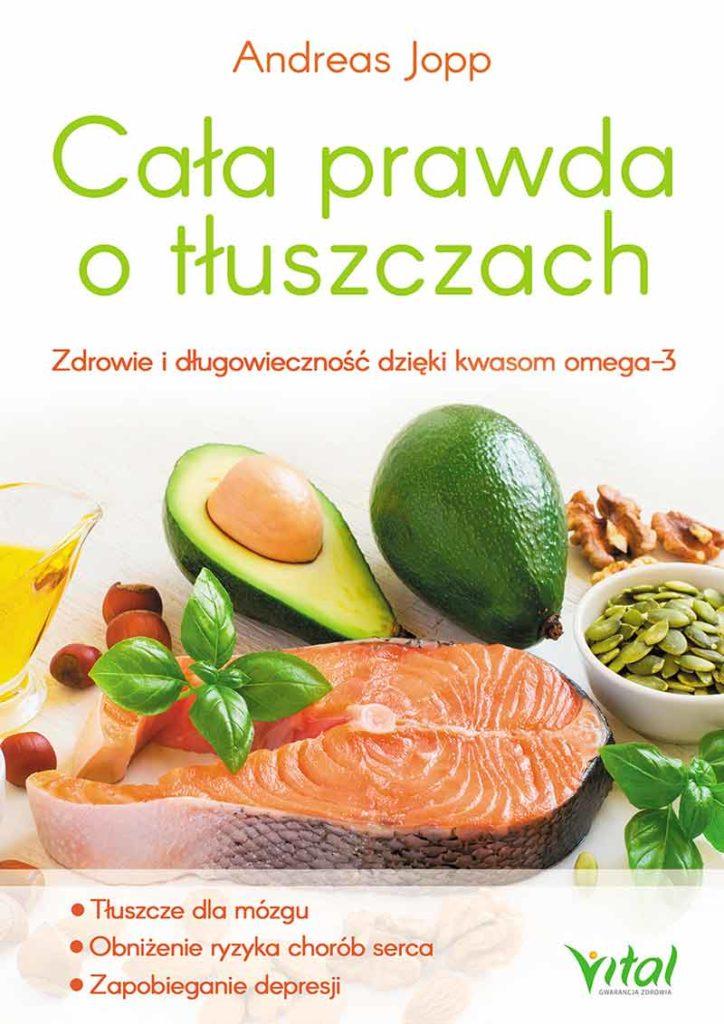 Cała prawda o tłuszczach. Zdrowie i długowieczność dzięki kwasom omega-3 - Okładka książki