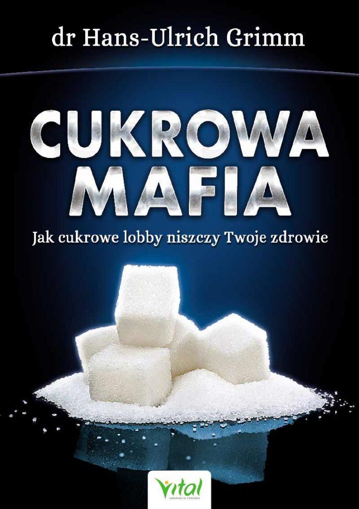 Cukrowa mafia. Jak cukrowe lobby niszczy Twoje zdrowie - Okładka książki