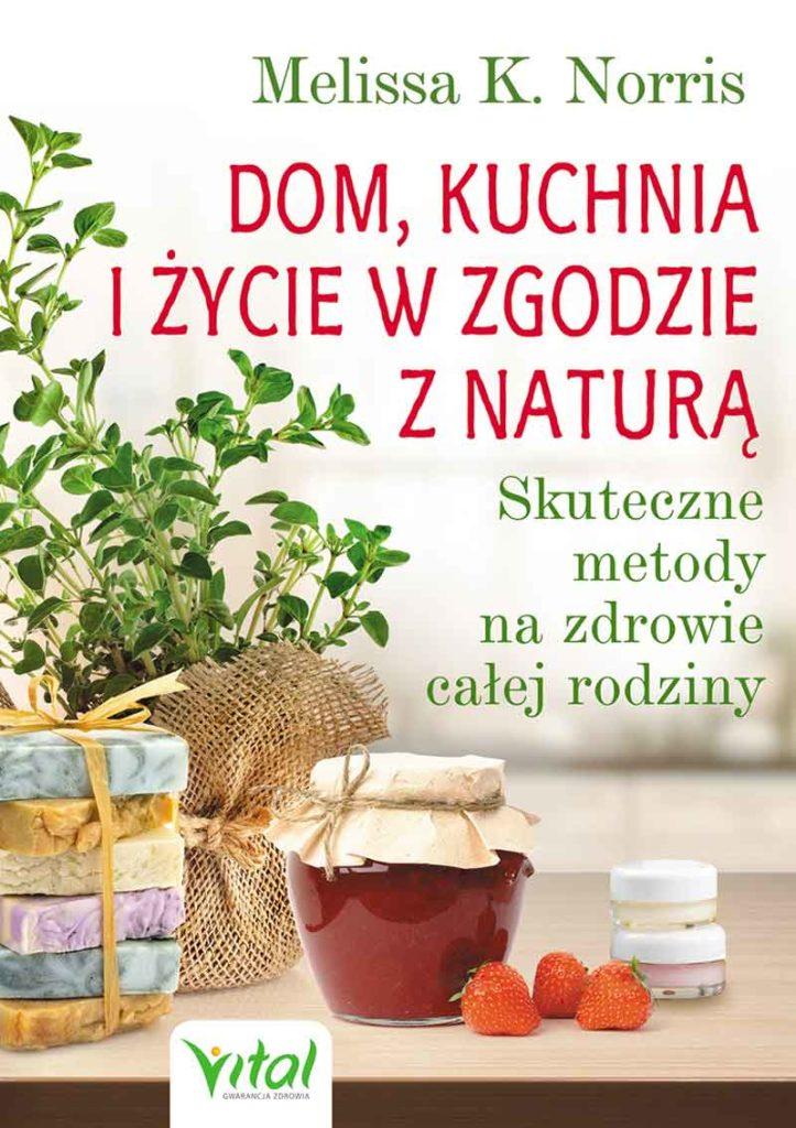 Dom, kuchnia i życie w zgodzie z naturą. Skuteczne metody na zdrowie całej rodziny - Okładka książki