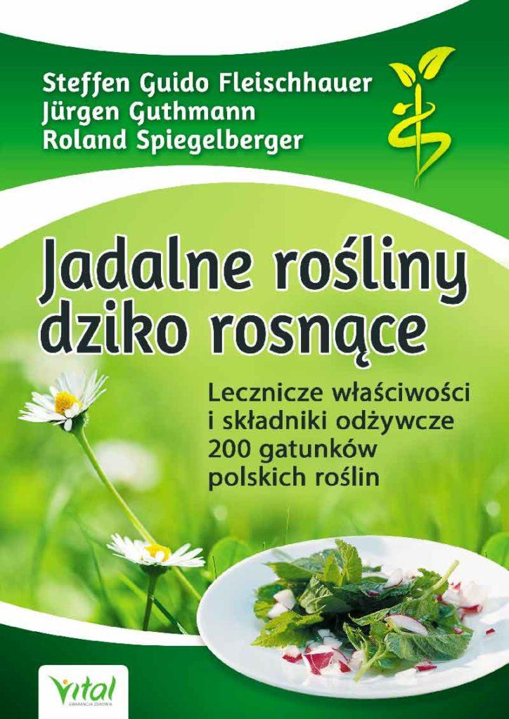 Jadalne rośliny dziko rosnące. Lecznicze właściwości i składniki odżywcze 200 gatunków polskich roślin - Okładka książki