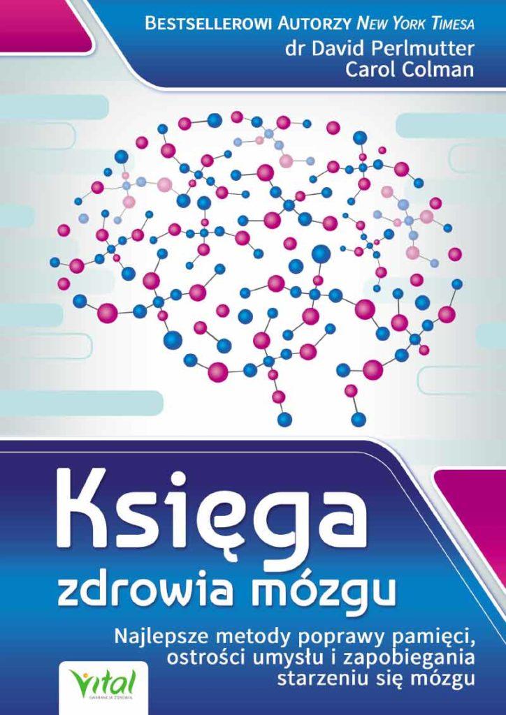 Księga zdrowia mózgu. Najlepsze metody poprawy pamięci, ostrości umysłu i zapobiegania starzeniu się mózgu - Okładka książki