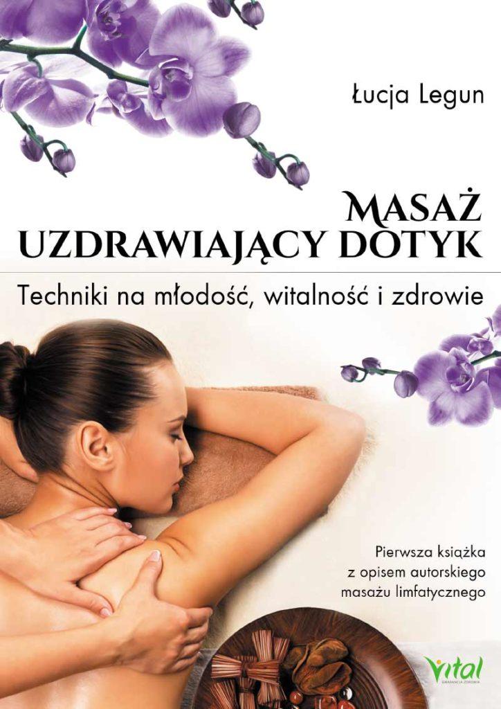 Masaż – uzdrawiający dotyk. Techniki na młodość, witalność i zdrowie - Okładka książki