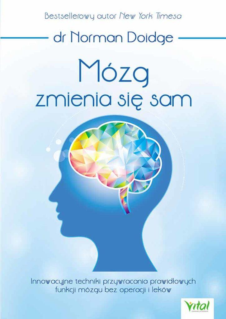 Mózg zmienia się sam. Innowacyjne techniki przywracania prawidłowych funkcji mózgu bez operacji i leków - Okładka książki