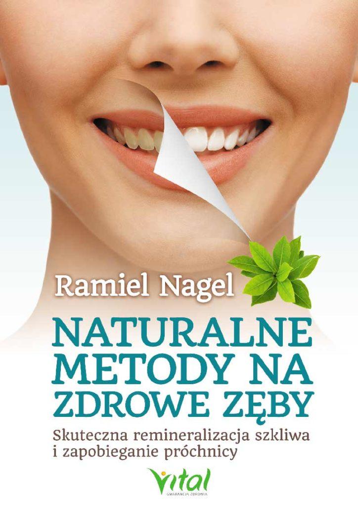 Naturalne metody na zdrowe zęby. Skuteczna remineralizacja szkliwa i zapobieganie próchnicy - Okładka książki