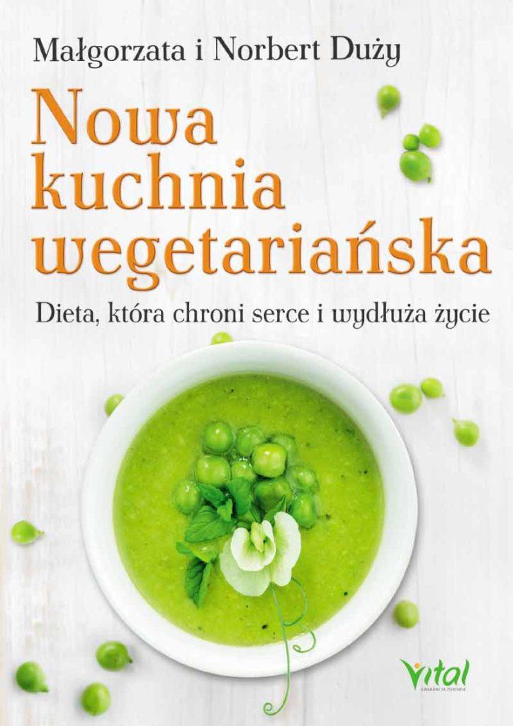 Nowa kuchnia wegetariańska. Dieta, która chroni serce i wydłuża życie - Okładka książki