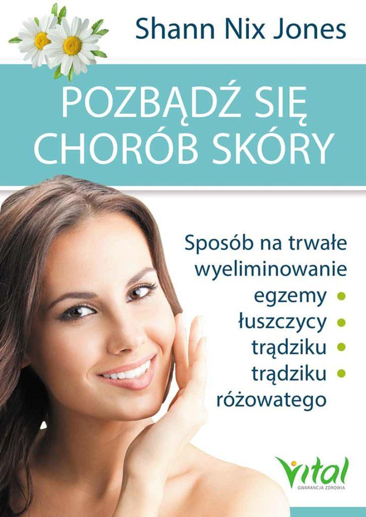 Pozbądź się chorób skóry. Sposób na trwałe wyeliminowanie egzemy, łuszczycy, trądziku i trądziku różowatego - Okładka książki