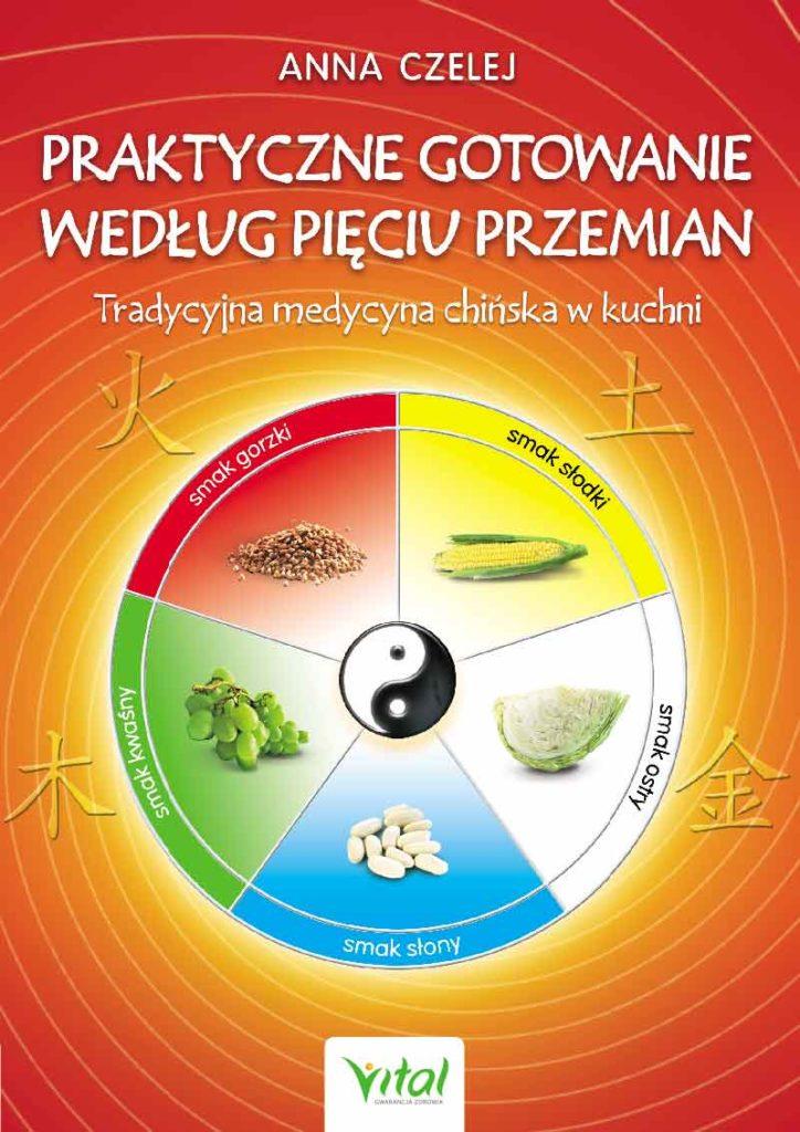Praktyczne gotowanie według Pięciu Przemian. Tradycyjna Medycyna Chińska w kuchni - Okładka książki