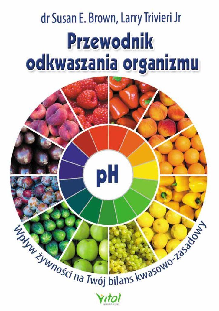 Przewodnik odkwaszania organizmu. Wpływ żywności na Twój bilans kwasowo-zasadowy - Okładka książki