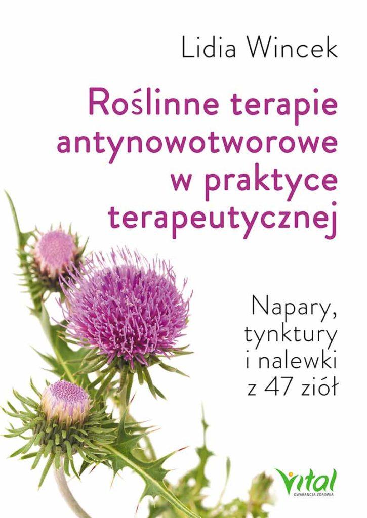 Roślinne terapie antynowotworowe w praktyce terapeutycznej. Napary, tynktury i nalewki z 47 ziół - Okładka książki
