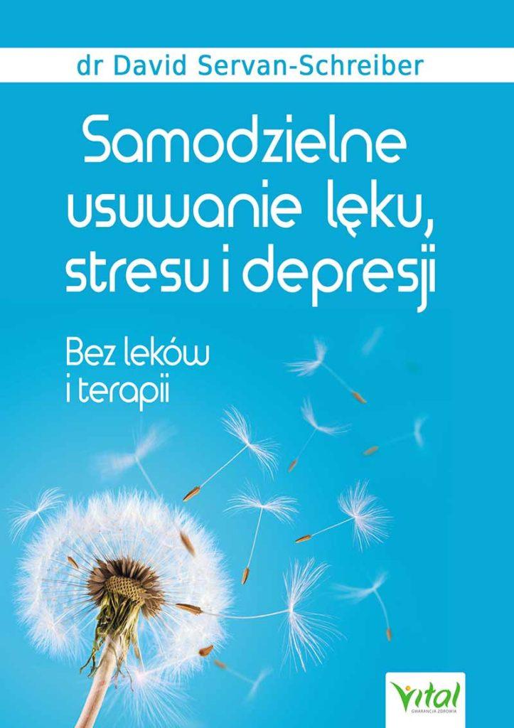 Samodzielne usuwanie lęku, stresu i depresji. Bez leków i terapii - Okładka książki