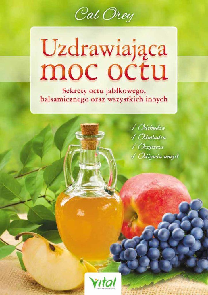 Uzdrawiająca moc octu. Sekrety octu jabłkowego, balsamicznego oraz wszystkich innych - Okładka książki
