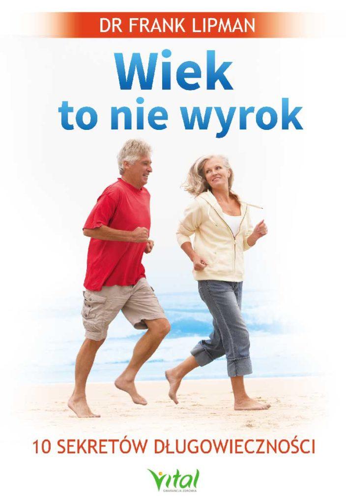 Wiek to nie wyrok. 10 sekretów długowieczności - Okładka książki