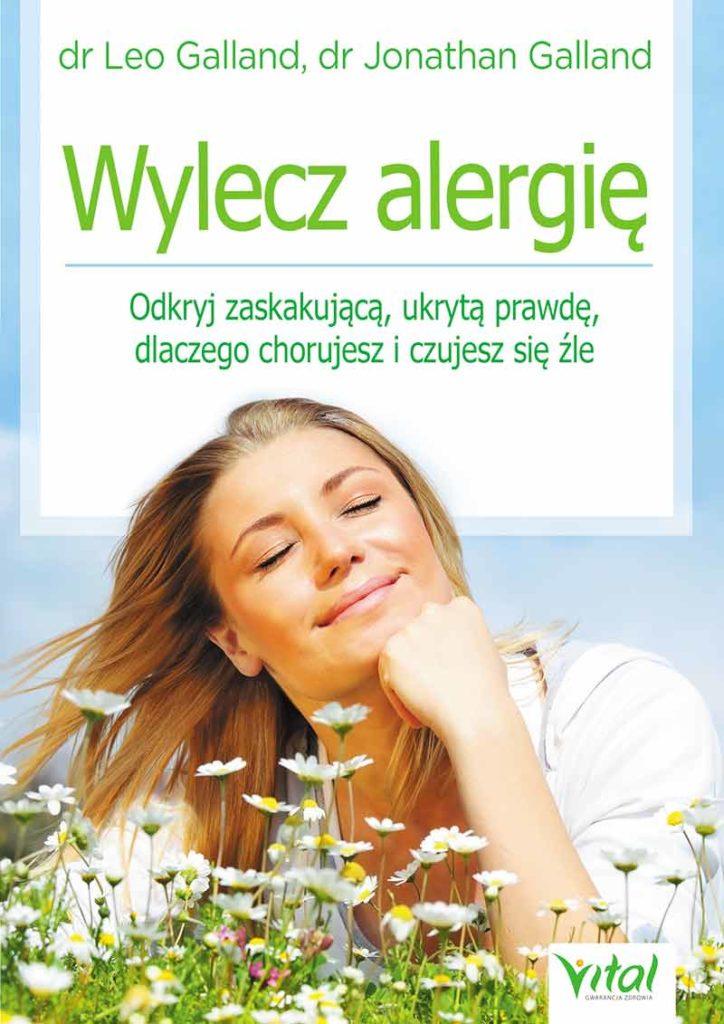 Wylecz alergię. Odkryj zaskakującą, ukrytą prawdę, dlaczego chorujesz i czujesz się źle - Okładka książki