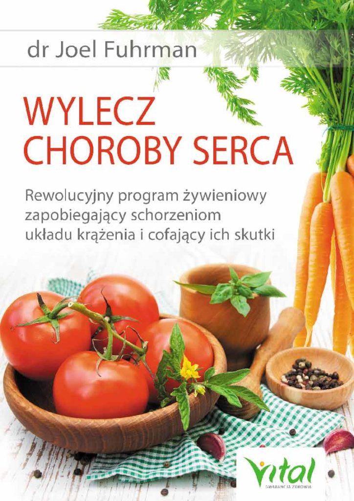 Wylecz choroby serca. Rewolucyjny program żywieniowy zapobiegający schorzeniom układu krążenia i cofający ich skutki - Okładka książki