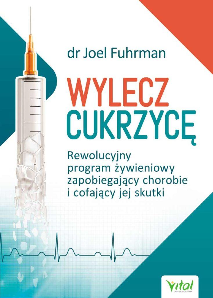 Wylecz cukrzycę. Rewolucyjny program żywieniowy zapobiegający chorobie i cofający jej skutki - Okładka książki