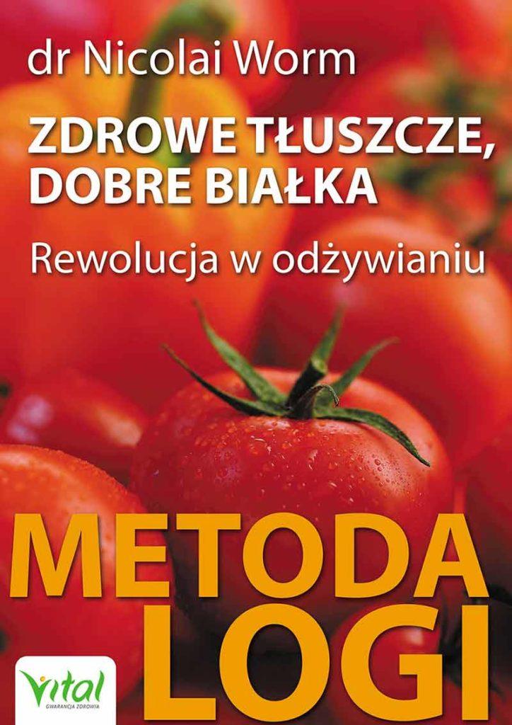 Zdrowe tłuszcze, dobre białka. Rewolucja w odżywianiu – Metoda LOGI - Okładka książki