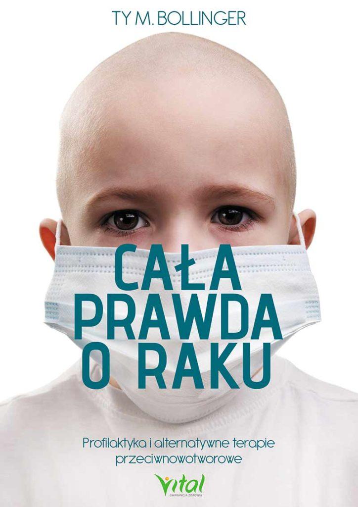 Cała prawda o raku. Profilaktyka i alternatywne terapie przeciwnowotworowe - Okładka książki
