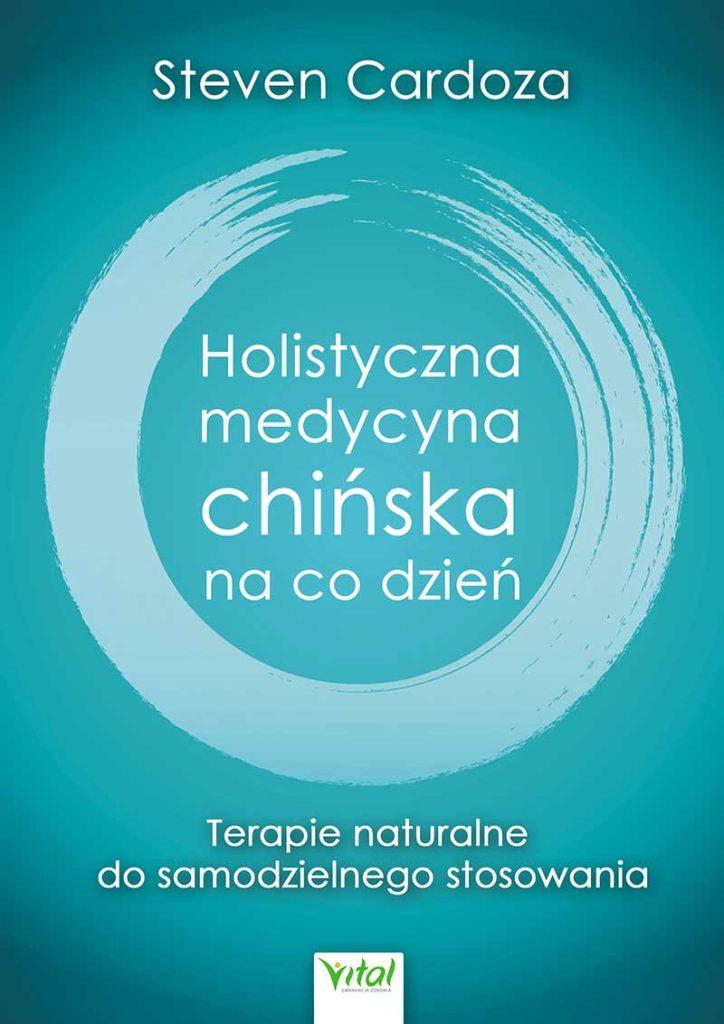 Holistyczna medycyna chińska na co dzień. Terapie naturalne do samodzielnego stosowania - Okładka książki