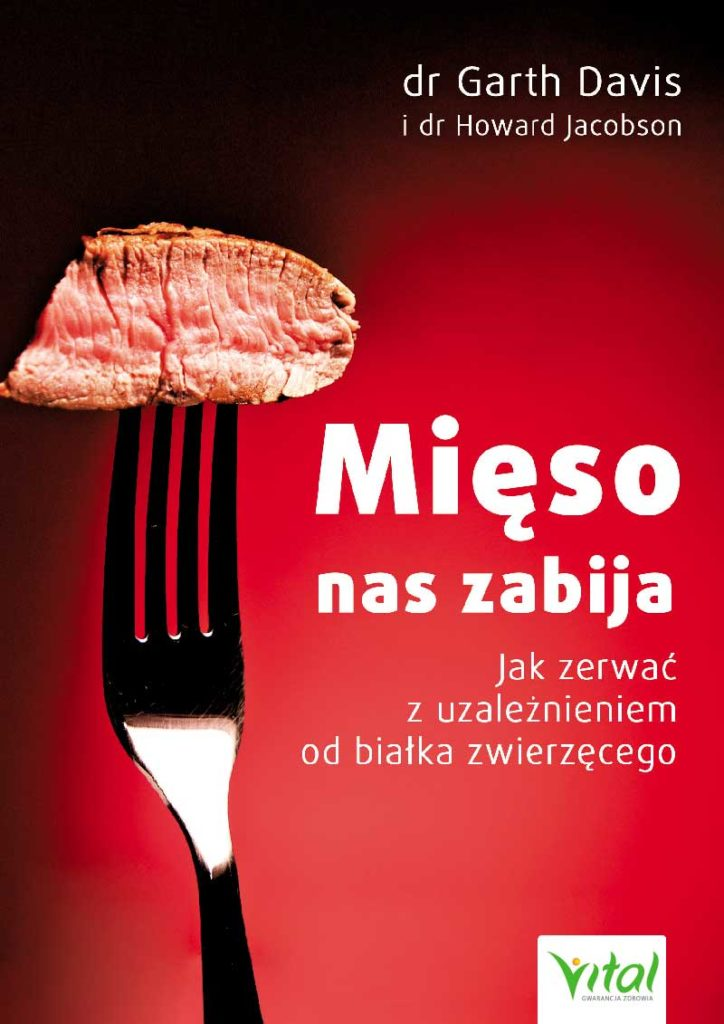 Mięso nas zabija. Jak zerwać z uzależnieniem od białka zwierzęcego - Okładka książki