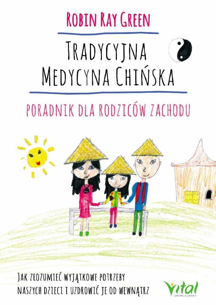 Tradycyjna Medycyna Chińska – poradnik dla rodziców. Jak zrozumieć wyjątkowe potrzeby swoich dzieci i uzdrowić je od wewnątrz - Okładka książki