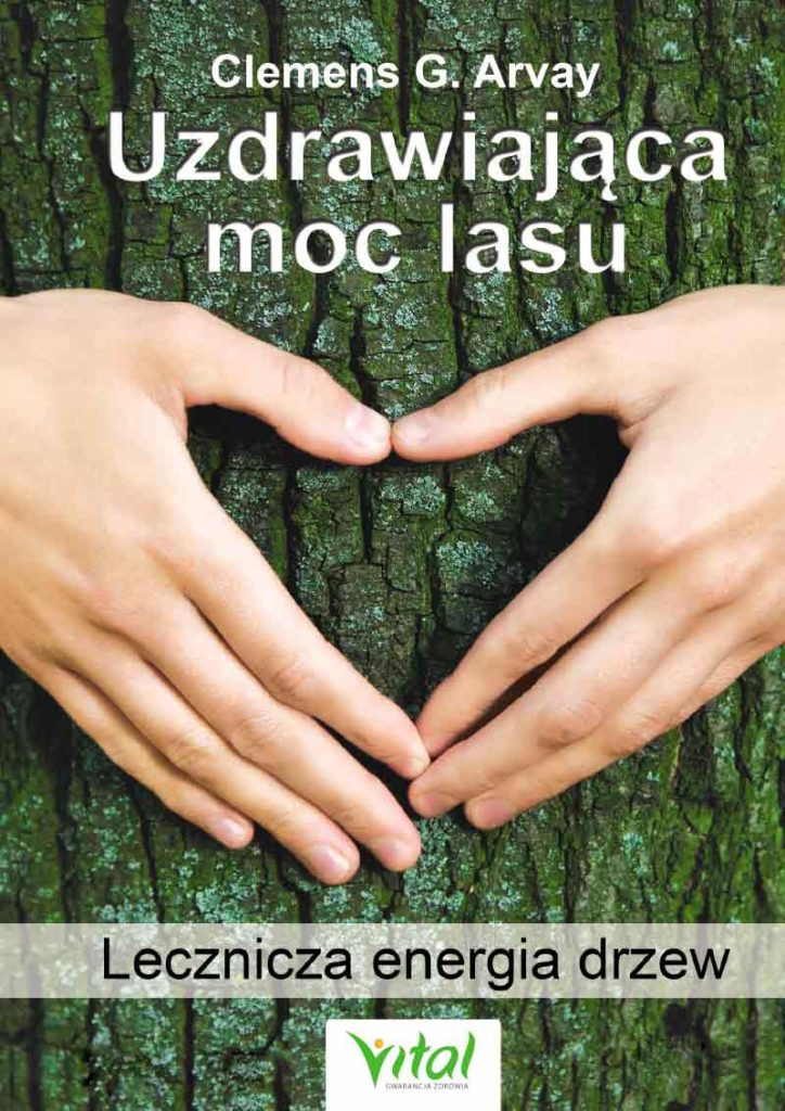 Uzdrawiająca moc lasu. Lecznicza energia drzew i roślin - Okładka książki