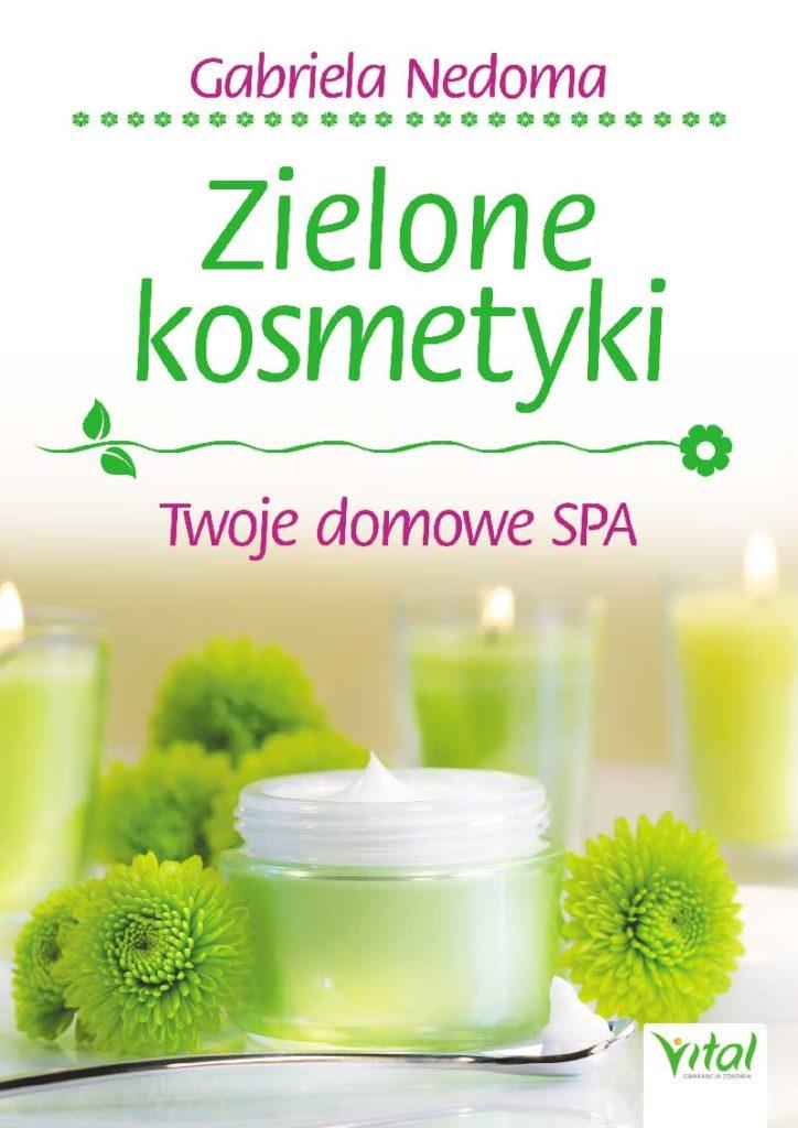 Zielone kosmetyki. Twoje domowe SPA - Okładka książki