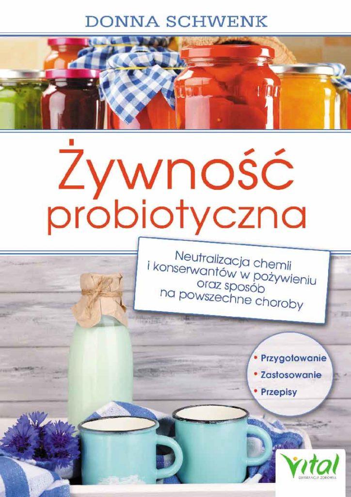 Żywność probiotyczna. Neutralizacja chemii i konserwantów w pożywieniu oraz sposób na powszechne choroby - Okładka książki