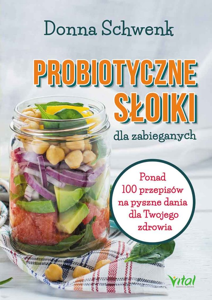 Probiotyczne słoiki dla zabieganych. Ponad 100 przepisów na pyszne dania dla Twojego zdrowia - Okładka książki