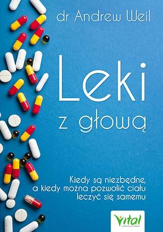 Leki z głową. Kiedy są niezbędne, a kiedy można pozwolić ciału leczyć się samemu - Okładka książki