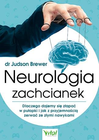 Neurologia zachcianek. Dlaczego dajemy się złapać w pułapki i jak z przyjemnością zerwać ze złymi nawykami - Okładka książki