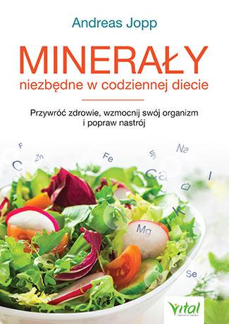 Minerały niezbędne w codziennej diecie. Przywróć zdrowie, wzmocnij swój organizm i popraw nastrój - Okładka książki