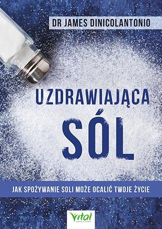 Uzdrawiająca sól. Jak spożywanie soli może ocalić Twoje życie - Okładka książki