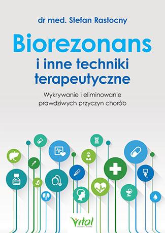 Biorezonans i inne techniki terapeutyczne. Wykorzystanie i eliminowanie prawdziwych przyczyn chorób - Okładka książki
