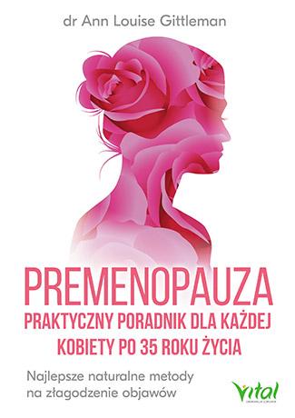 Premenopauza – praktyczny poradnik dla każdej kobiety po 35 roku życia. Najlepsze naturalne metody na złagodzenie objawów - Okładka książki
