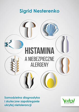 Histamina a niebezpieczne alergeny. Samodzielna diagnostyka i skuteczne zapobieganie ukrytej nietolerancji - Okładka książki