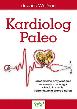 Kardiolog Paleo. Samodzielne przywrócenie naturalnie zdrowego układu krążenia i eliminowanie chorób serca - Okładka książki