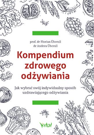 Kompendium zdrowego odżywiania. Jak wybrać swój indywidualny sposób uzdrawiającego odżywiania - Okładka książki
