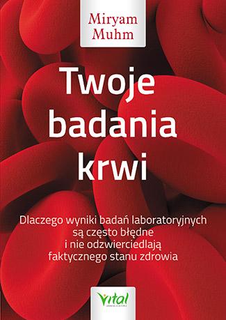 Twoje badania krwi. Dlaczego wyniki badań laboratoryjnych są często błędne i nie odzwierciedlają faktycznego stanu zdrowia - Okładka książki