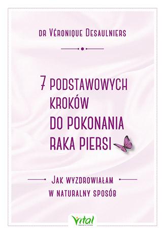 7 podstawowych kroków do pokonania raka piersi. Jak wyzdrowiałam w naturalny sposób - Okładka książki