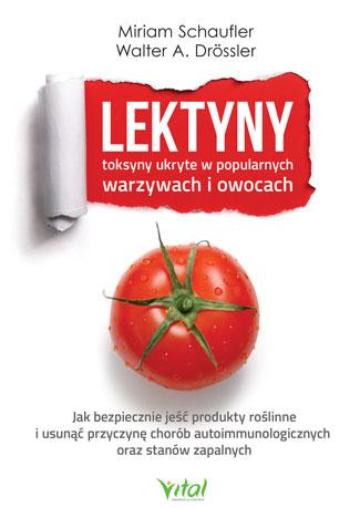 Lektyny – toksyny ukryte w popularnych warzywach i owocach. Jak bezpiecznie jeść produkty roślinne i usunąć przyczynę chorób autoimmunologicznych oraz stanów zapalnych - Okładka książki