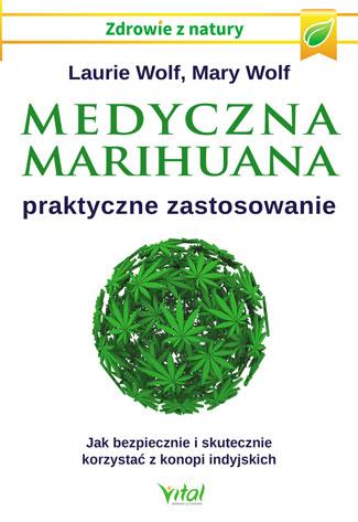 Medyczna marihuana – praktyczne zastosowanie. Jak bezpiecznie i skutecznie korzystać z konopi indyjskich - Okładka książki