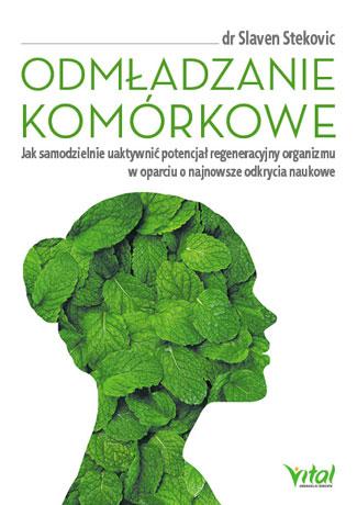 Odmładzanie komórkowe. Jak samodzielnie uaktywnić potencjał regeneracyjny organizmu w oparciu o najnowsze odkrycia naukowe - Okładka książki