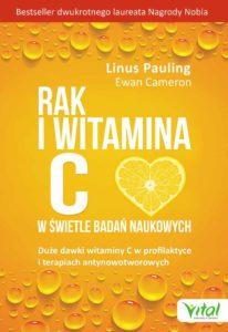 Rak i witamina C w świetle badań naukowych. Duże dawki witaminy C w profilaktyce i terapiach antynowotworowych Ewan Cameron Linus Pauling