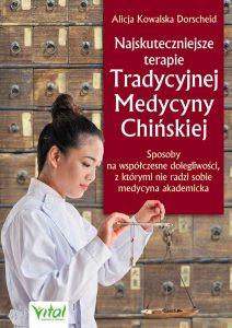 Najskuteczniejsze terapie Tradycyjnej Medycyny Chińkiej licja Kowalska Dorscheid Tradycyjna Medycyna Chińska książa