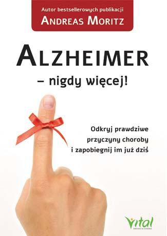 Alzheimer - nigdy więcej! Odkryj prawdziwe przyczyny choroby i zapobiegnij im już dziś_Andreas Moritz