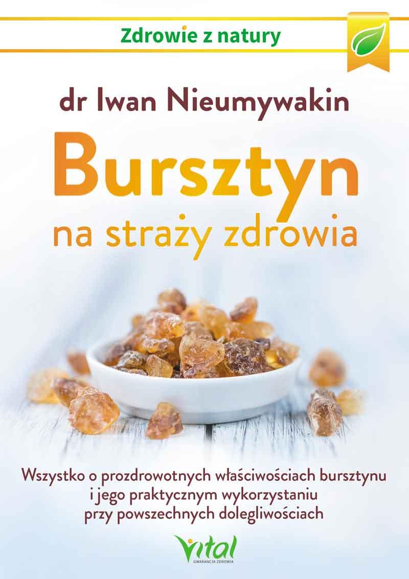 Bursztyn na straży zdrowia Wszystko o prozdrowotnych właściwościach bursztynu i jego praktycznym wykorzystaniu przy powszechnych dolegliwościach Iwan Nieumywakin